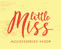 Hand lettring of phrase little miss accessories shop. Inscription to print on babies clothes, nursery decorations bags, posters, invitations, cards, pillows vector illustration