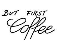 Hand lettered text bit first coffee isolated on white. Hand written words but first coffee for greeting cards with message , copy space for background pictures Royalty Free Stock Photo