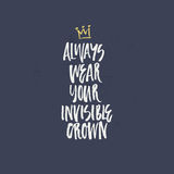 Handdrawn brush lettering. Always wear your invisible crown. Handdrawn lettering for poster or apparel design Stock Photos