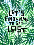 Let`s find a place to get lost. Handdrawn conceptual illustration on leaves background. Let`s find a place to get lost Stock Images