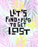 Let`s find a place to get lost. Handdrawn conceptual illustration on leaves background. Let`s find a place to get lost Stock Image