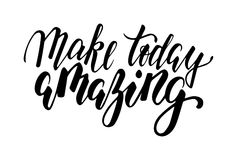 Handdrawn lettering of a phrase make today amazing. Inspirational and Motivational Quotes. Hand Brush Lettering And Typography Design Art for Your Designs: T Stock Images
