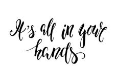 Handdrawn lettering of phrase It's all in your hands. Inspirational and Motivational Quotes. Hand Brush Lettering And Typography Design Art for Your Designs: T stock illustration