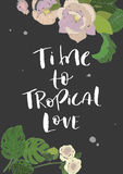 Handletterin phrase with banana leaves and blooming plants. Handletterin phrase time to tropical love on bkack background with banana leaves and blooming plants Royalty Free Stock Photography