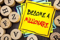 Handwriting Announcement text showing Become A Millionaire. Business photo showcasing Ambition To Become Wealthy Earn Fortune Fort. Unate written  wooden Stock Image