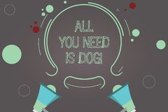 Handwriting text All You Need Is Dog. Concept meaning Get a puppy to be happier canine lovers cute animals Two Megaphone. And Circular Outline with Small vector illustration