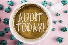 Handwriting text Audit Today. Concept meaning Inspection made right now to personal or organizational accounts written on Coffee i. Handwriting text Audit Today royalty free stock photography
