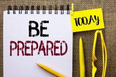 Handwriting text Be Prepared. Concept meaning Preparedness Challenge Opportunity Prepare Plan Management written on Notebook Book. Handwriting text Be Prepared Stock Images