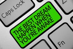 Handwriting text The Best Dream Happen When You re are Awake. Concept meaning Dreams come true Have to believe Keyboard green key. Intention create computer royalty free stock image