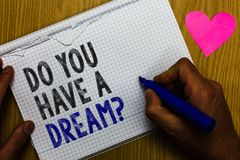 Handwriting text Do You Have A Dream question. Concept meaning asking someone about life goals Achievements Paper register multili. Ne text pen handwriting love stock image