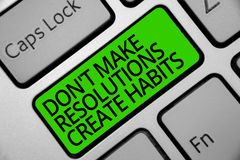 Handwriting text Don t not Make Resolutions Create Habits. Concept meaning Routine for everyday to achieve goals Keyboard green ke. Y Intention create computer royalty free stock image