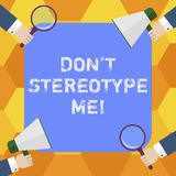 Handwriting text Don T Stereotype Me. Concept meaning any thought widely adopted by specific types individuals Hu. Analysis Hands Each Holding Magnifying Glass royalty free illustration