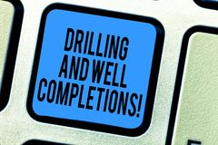 Handwriting text Drilling And Well Completions. Concept meaning Oil and gas petroleum industry engineering Keyboard key. Intention to create computer message royalty free stock images