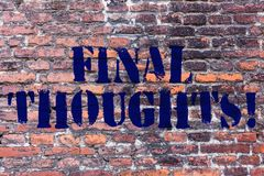 Handwriting text Final Thoughts. Concept meaning should be last few sentences within your conclusions Brick Wall art. Handwriting text Final Thoughts. Conceptual royalty free stock photography