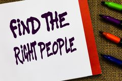 Handwriting text Find The Right People. Concept meaning look for a Competent person Hire appropriate Staff Open notebook. Page jute background colorful markers stock images
