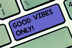 Handwriting text Good Vibes Only. Concept meaning Just positive emotions feelings No negative energies Keyboard key. Intention to create computer message royalty free stock image