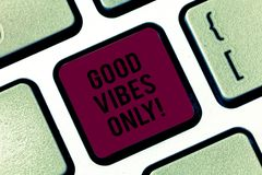 Handwriting text Good Vibes Only. Concept meaning Just positive emotions feelings No negative energies Keyboard key. Intention to create computer message royalty free stock photos