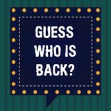 Handwriting text Guess Who Is Back. Concept meaning Game surprise asking wondering curiosity question Square Speech. Bubbles Inside Another with Broken Lines royalty free illustration