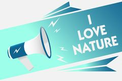 Handwriting text I Love Nature. Concept meaning Enjoy the natural environment Preservation Protect ecosystem Megaphone loudspeaker. Speech bubble important stock illustration