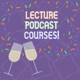 Handwriting text Lecture Podcast Courses. Concept meaning the online distribution of recorded lecture material Filled. Wine Glass Toasting for Celebration with royalty free illustration