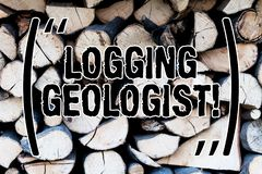 Handwriting text Logging Geologist. Concept meaning Layout and execution of definition diamond drill programs Background. Handwriting text Logging Geologist stock photography