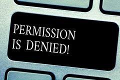 Handwriting text Permission Is Denied. Concept meaning not approved or admitted to view or access the file Keyboard key. Intention to create computer message royalty free stock images