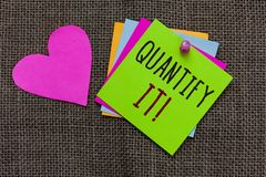 Handwriting text Quantify It. Concept meaning Measure the size or amount of something and express in numbers Paper notes Important. Reminders Romantic lovely royalty free stock images