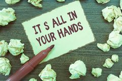 Handwriting text It s is All In Your Hands. Concept meaning we Hold the Rein of our Destiny and Fate.  stock image