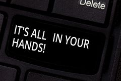 Handwriting text It S Is All In Your Hands. Concept meaning we Hold the Rein of our Destiny and Fate Keyboard key. Intention to create computer message pressing royalty free stock image