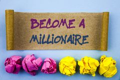 Handwriting text showing Become A Millionaire. Concept meaning Ambition To Become Wealthy Earn Fortune Fortunate written on tear s. Handwriting text showing Royalty Free Stock Photo