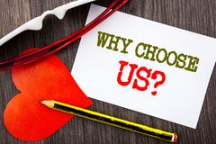 Handwriting text showing Why Choose Us Question. Business concept for Reason Of Choice Customer Satisfaction Advantage written on. Handwriting text showing Why Stock Images