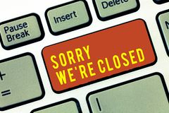 Handwriting text Sorry We re are Closed. Concept meaning Expression of Regret Disappointment Not Open Sign.  royalty free illustration