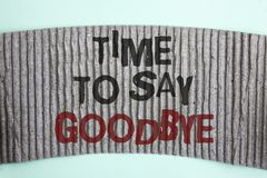 Handwriting text Time To Say Goodbye. Concept meaning Separation Moment Leaving Breakup Farewell Wishes Ending written on Cardboar. Handwriting text Time To Say Royalty Free Stock Image