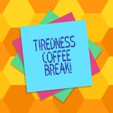 Handwriting text Tiredness Coffee Break. Concept meaning short period for rest and refreshments to freshen up Multiple. Layer of Blank Sheets Color Paper stock illustration