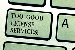 Handwriting text Too Good License Services. Concept meaning Transportation vehicle legal permission assistance Keyboard. Key Intention to create computer stock photos