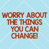 Handwriting text Worry About The Things You Can Change. Concept meaning Be in charge of possible actions Diagonal. Stripes Line Forming Geometric Shape for Art royalty free illustration
