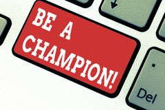 Handwriting text writing Be A Champion. Concept meaning Triumph in a competition sport the winner of a contest Keyboard. Key Intention to create computer royalty free stock photo