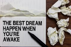 Handwriting text writing The Best Dream Happen When You re are Awake. Concept meaning Dreams come true Have to believe Marker over. Notebook crumpled papers stock photos