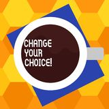 Handwriting text writing Change Your Choice. Concept meaning to improve ones behavior habits or beliefs by himself Top. View of Drinking Cup Filled with royalty free illustration