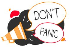 Handwriting text writing Don t not Panic. Concept meaning sudden strong feeling of fear prevents reasonable thought Megaphone loud. Speaker speech bubbles royalty free illustration