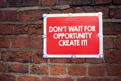 Handwriting text writing Don T Wait For Opportunity Create It. Concept meaning Make your own chances Inspirational. Handwriting text writing Don T Wait For stock photos
