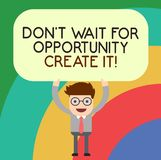 Handwriting text writing Don T Wait For Opportunity Create It. Concept meaning Make your own chances Inspirational Man. Standing Holding Above his Head Blank royalty free illustration