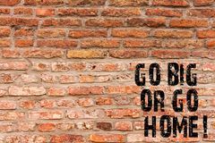 Handwriting text writing Go Big Or Go Home. Concept meaning Mindset Ambitious Impulse Persistence Brick Wall art like. Handwriting text writing Go Big Or Go Home royalty free stock images