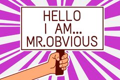 Handwriting text writing Hello I Am.. Mr.Obvious. Concept meaning introducing yourself as pouplar or famous person Man hand holdin. G poster important protest stock photo