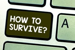 Handwriting text writing How To Survive. Concept meaning Recommendations to have a safe adventure nature trip Keyboard. Key Intention to create computer message stock images