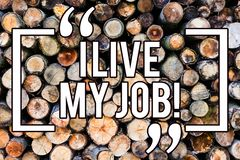 Handwriting text writing I Live My Job. Concept meaning Be immerse in and love the Work Enjoy Business Love Job Wooden background. Vintage wood wild message royalty free stock image