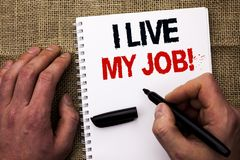Handwriting text writing I Live My Job Motivational Call. Concept meaning Be immerse in and love Work Enjoy Business written by Ma stock photography