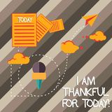Handwriting text writing I Am Thankful For Today. Concept meaning Grateful about living one more day Philosophy Information and. Documents Passing thru Cloud stock photography