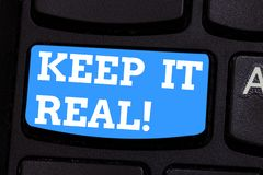 Handwriting text writing Keep It Real. Concept meaning Be yourself honest authentic genuine tell the truth always. Keyboard key Intention to create computer royalty free stock images