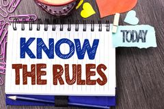 Handwriting text writing Know The Rules. Concept meaning Be aware of the Laws Regulations Protocols Procedures written on Notebook. Handwriting text writing Know stock photo